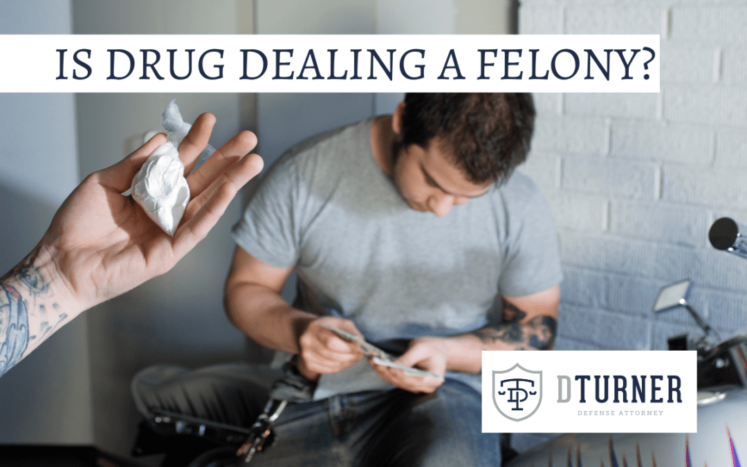 IS DRUG DEALING A FELONY?
